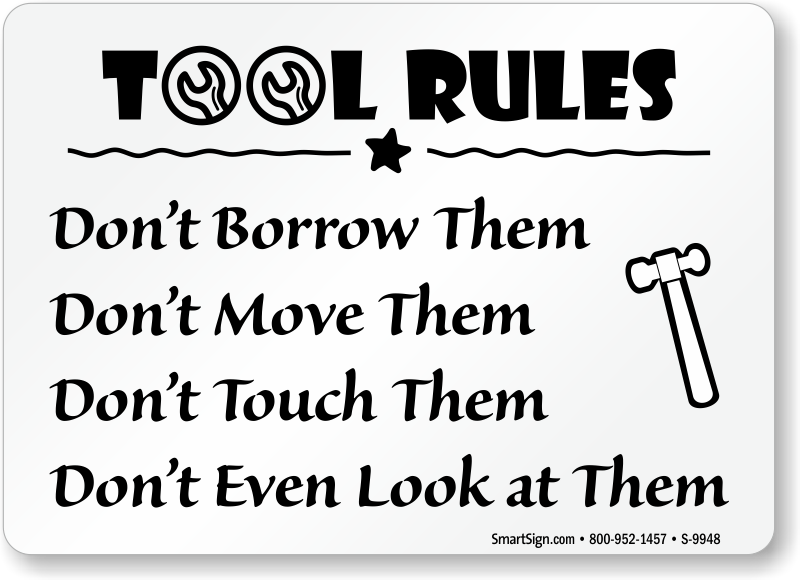 Tool Rules Sign Don T Borrow Move Touch And Look Them