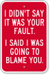 I Didn't Say It Was Your Fault Sign