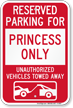 Reserved Parking For Princess Only Tow Away Sign