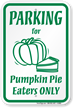Pumpkin Pie Eaters Only Parking Sign