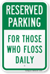 Reserved Parking For Those Who Floss Daily Sign