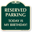 Reserved Parking Today Is My Birthday Signature Sign