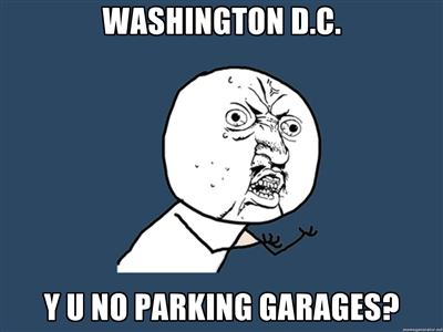 Washington D. C., y u no parking garages?