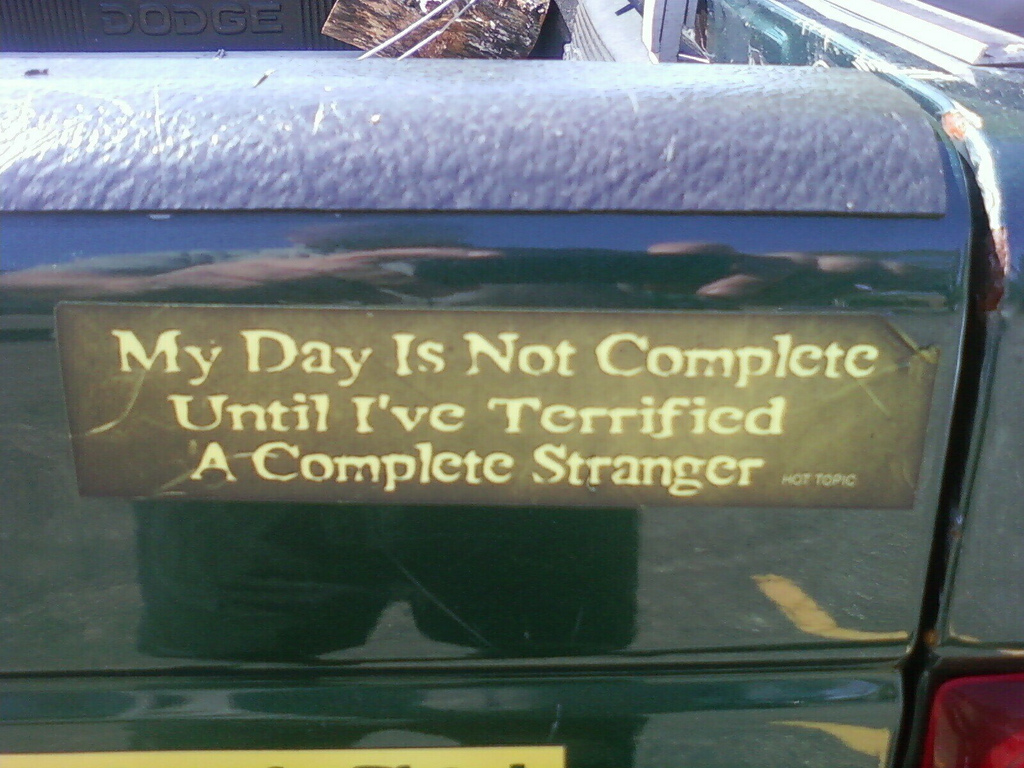 funny bumper sticker 'day not complete until a stranger is terrified'