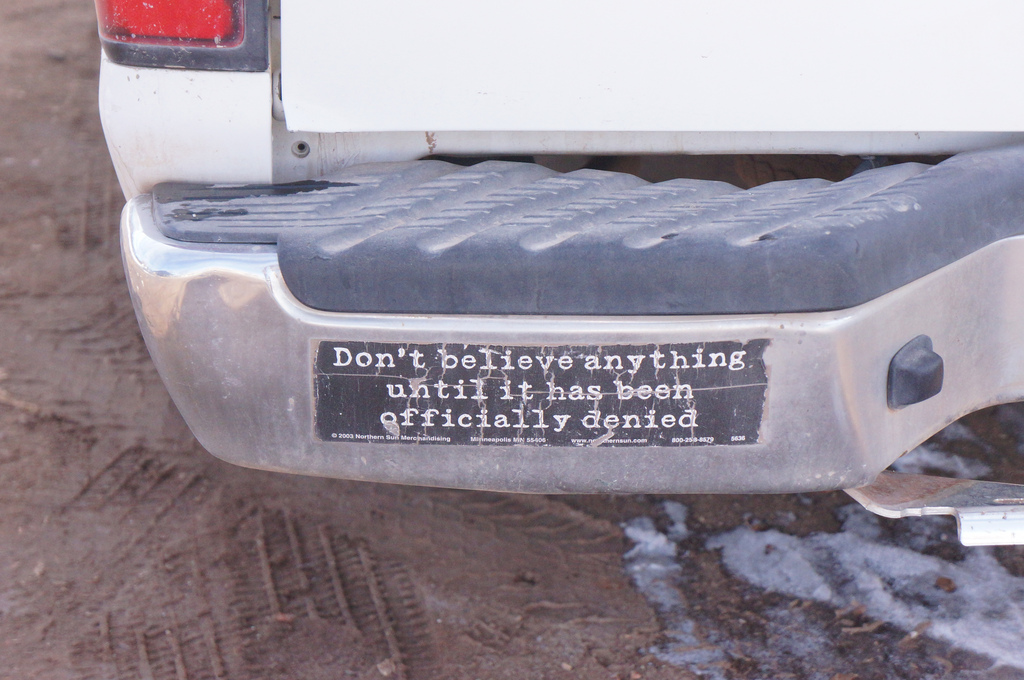 funny bumper sticker 'don't believe anything until it's been officially denied'